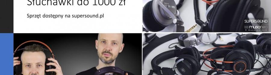 TEST: NAJLEPSZE SŁUCHAWKI DO 1000 zł